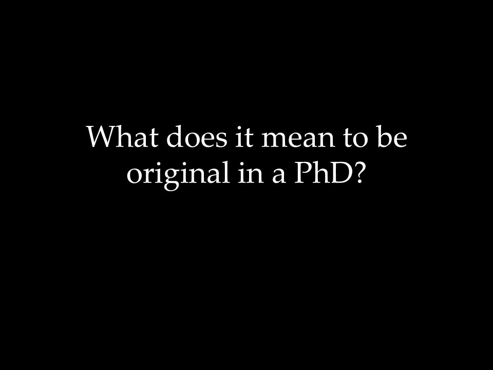 What does it mean to be original in a PhD?