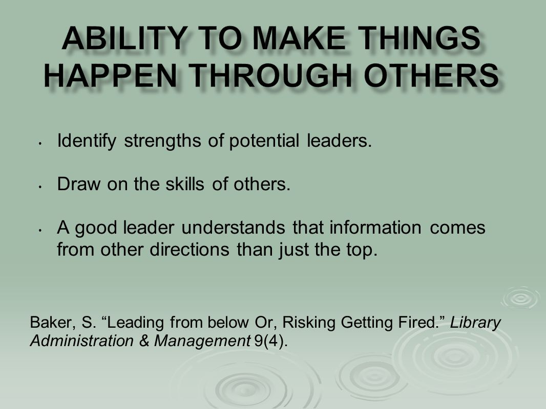 Identify strengths of potential leaders. Draw on the skills of others.