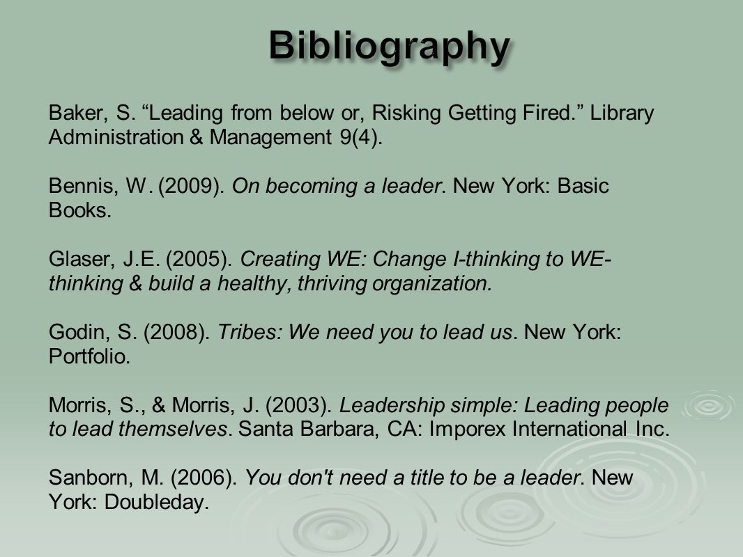 """Baker, S. """"Leading from below or, Risking Getting Fired."""" Library Administration & Management 9(4). Bennis, W. (2009). On becoming a leader. New York:"""