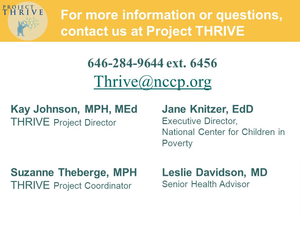 646-284-9644 ext. 6456 Thrive@nccp.org Kay Johnson, MPH, MEd THRIVE Project Director Jane Knitzer, EdD Executive Director, National Center for Childre