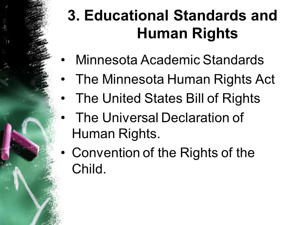 3. Educational Standards and Human Rights Minnesota Academic Standards The Minnesota Human Rights Act The United States Bill of Rights The Universal D