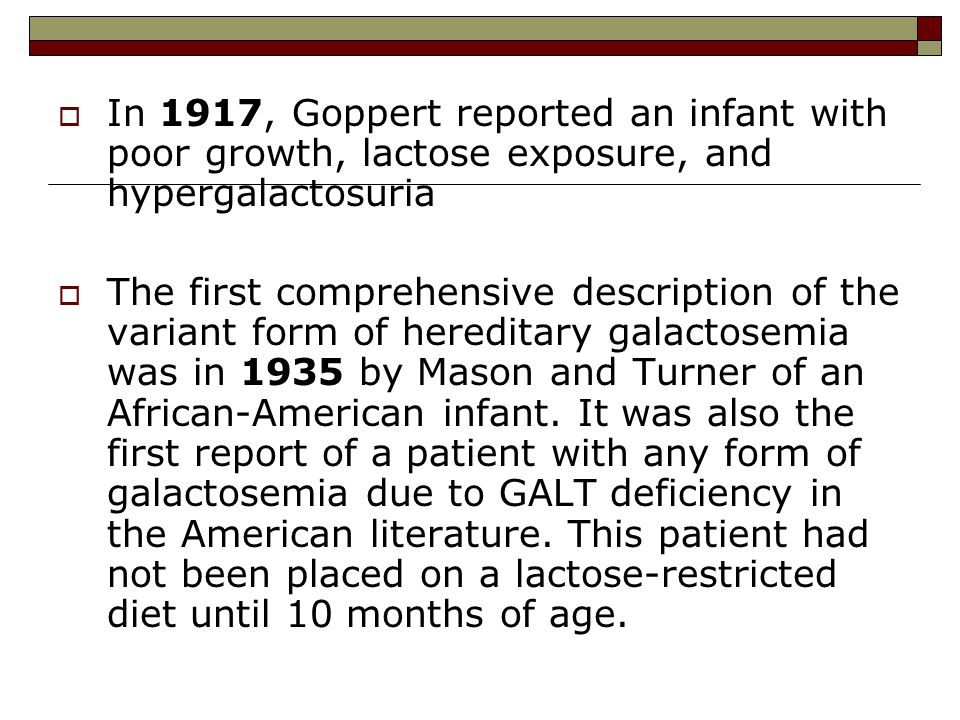 Galactokinase – deficiency or galactosemia Type II  In 1965, galactokinase deficiency was first identified in a patient who presented with cataracts and galactosuria that developed upon drinking milk.