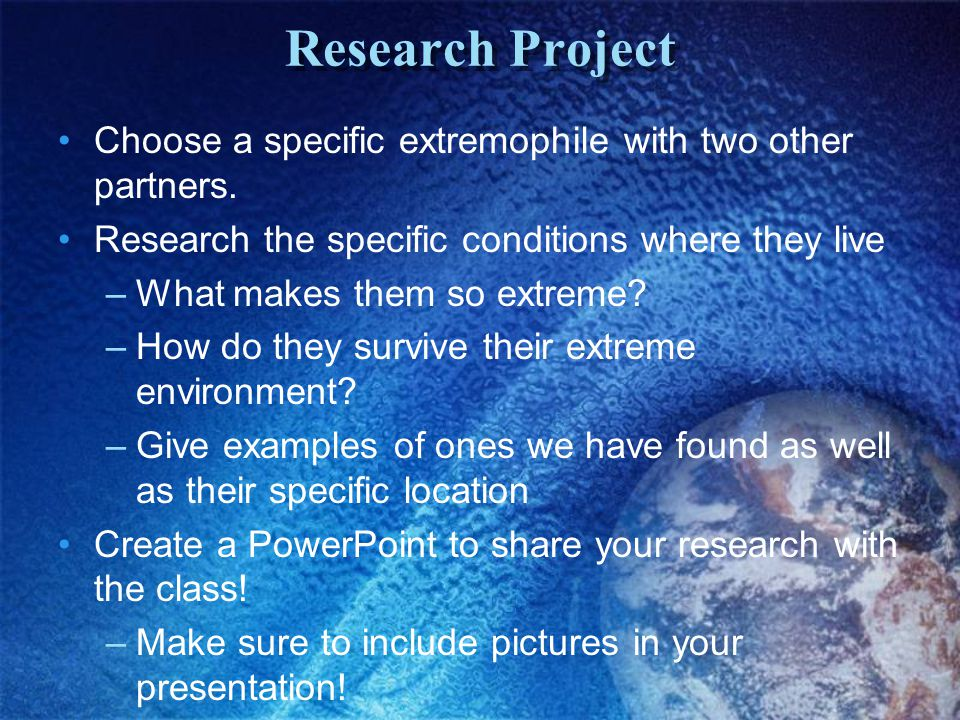 Research Project Choose a specific extremophile with two other partners.
