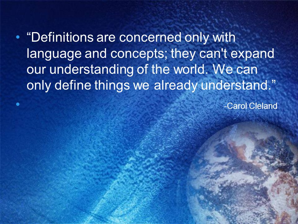 Definitions are concerned only with language and concepts; they can t expand our understanding of the world.