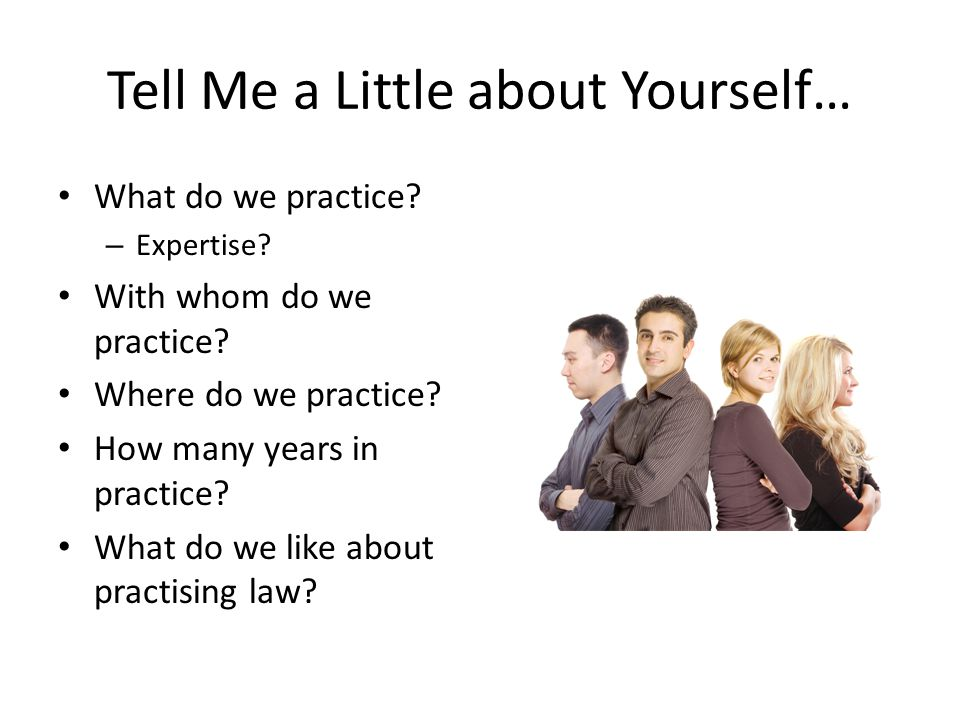 Tell Me a Little about Yourself… What do we practice.