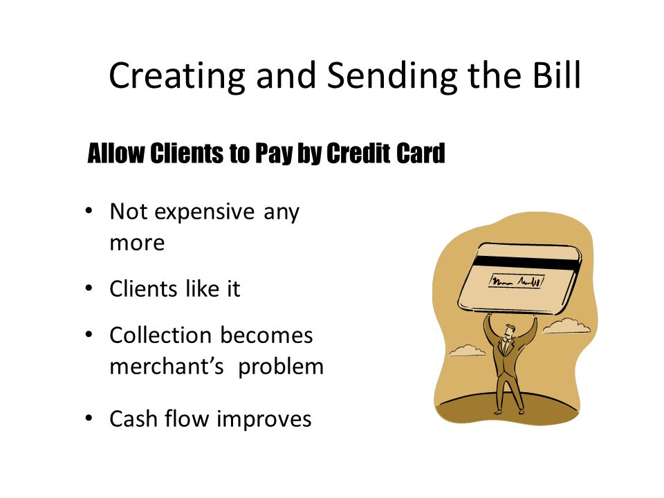 Creating and Sending the Bill Not expensive any more Clients like it Collection becomes merchant's problem Cash flow improves Allow Clients to Pay by Credit Card