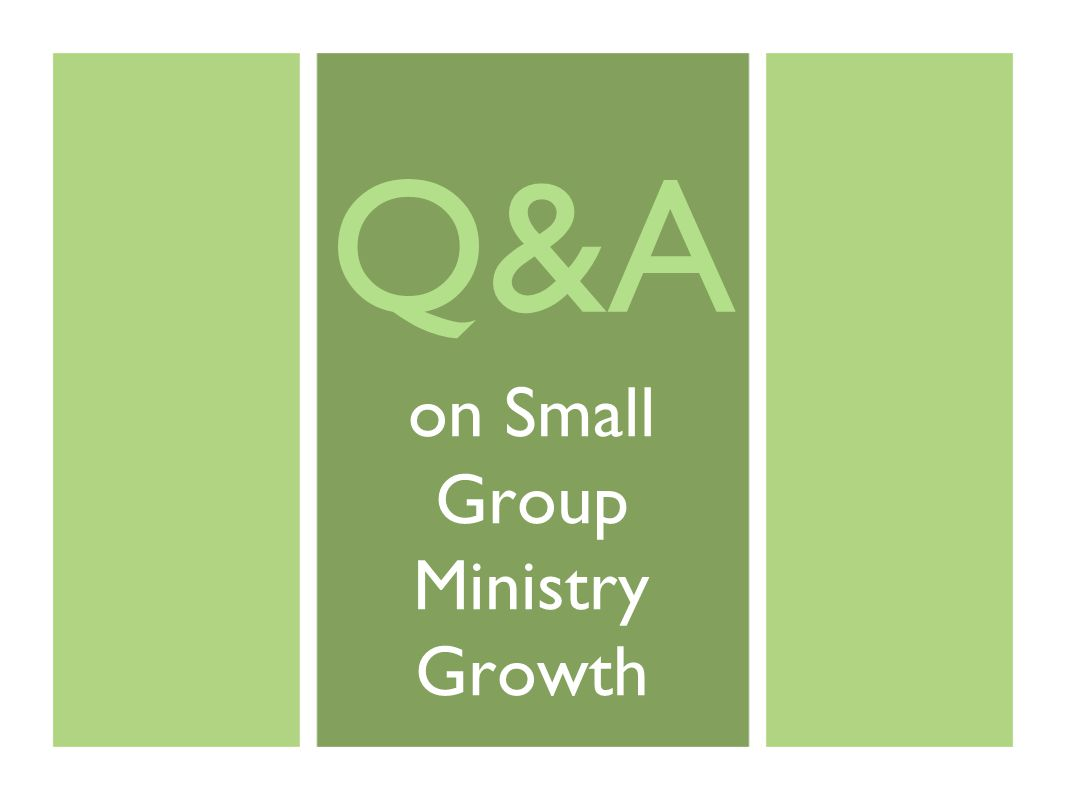 on Small Group Ministry Growth Q&A