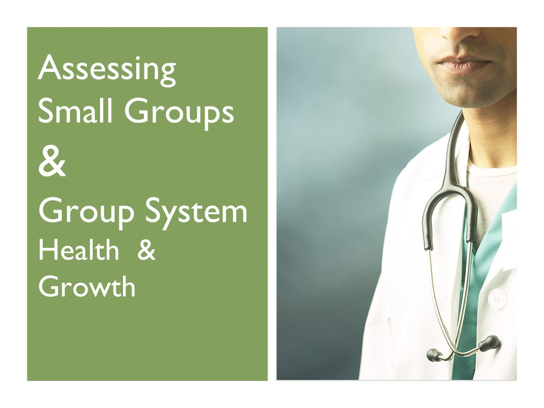 Assessing Small Groups & Group System Health & Growth
