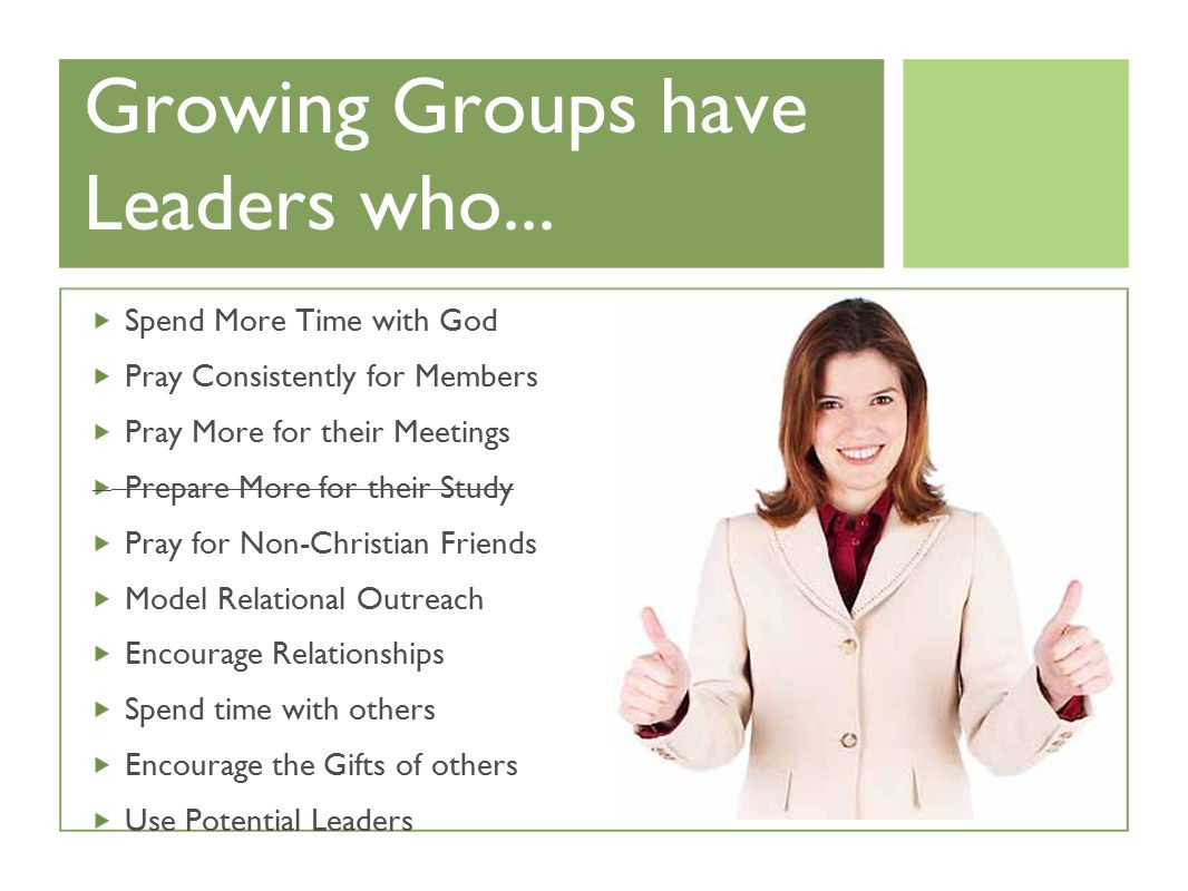 Growing Groups have Leaders who...