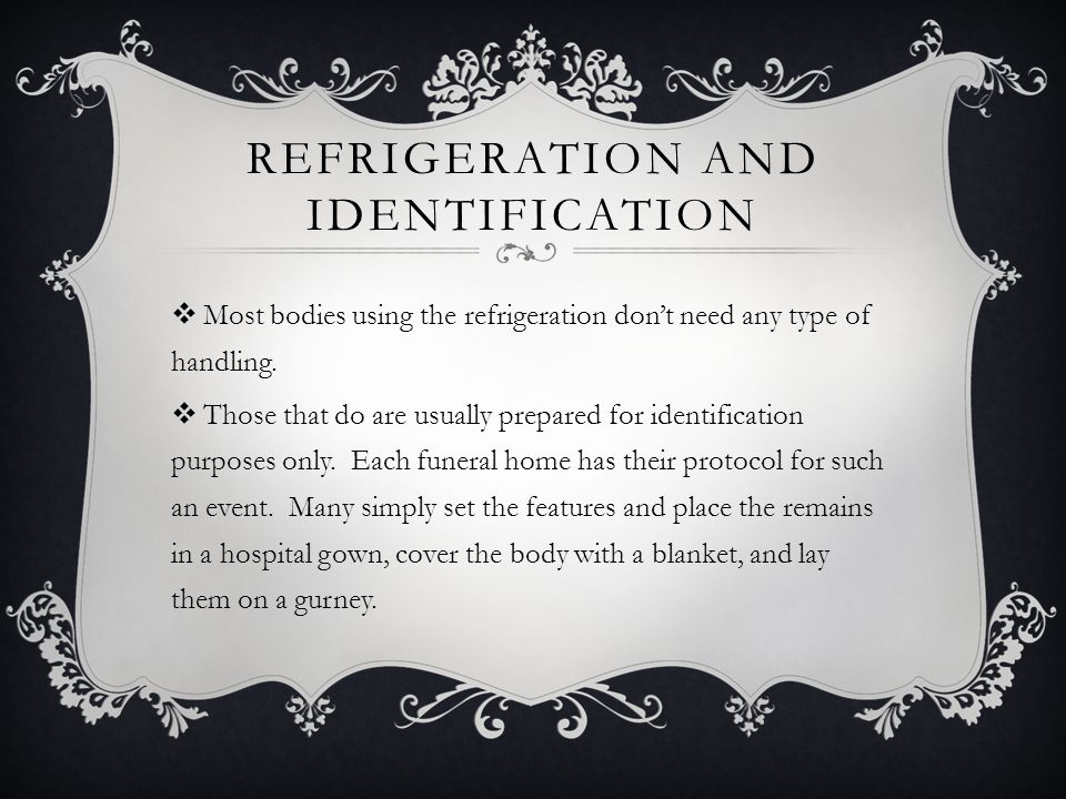 REFRIGERATION AND IDENTIFICATION  Most bodies using the refrigeration don't need any type of handling.  Those that do are usually prepared for ident