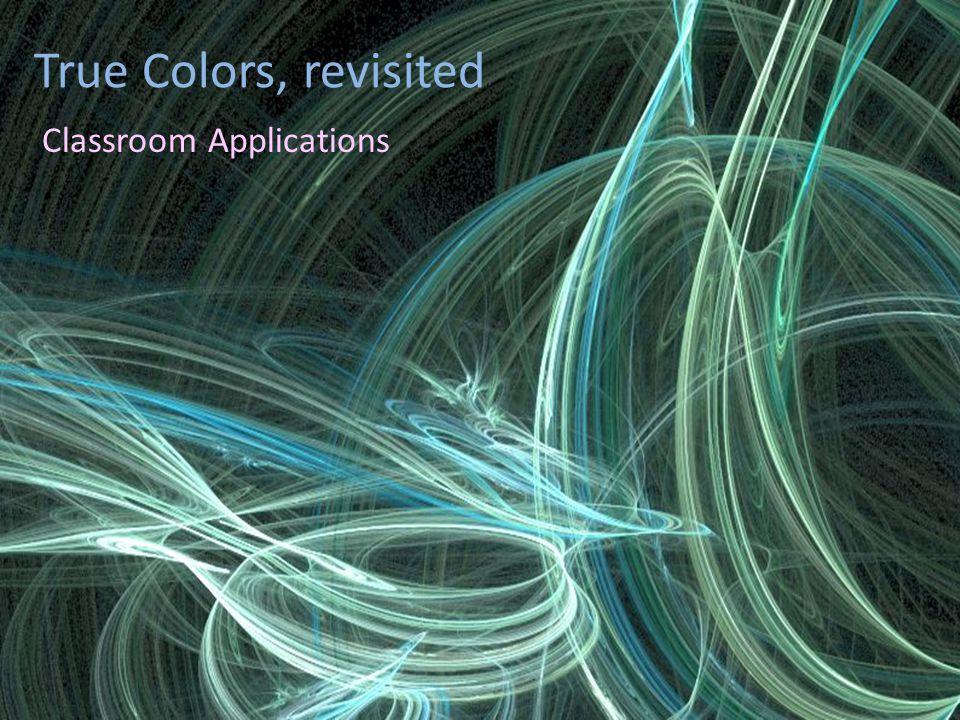 True Colors, revisited Classroom Applications