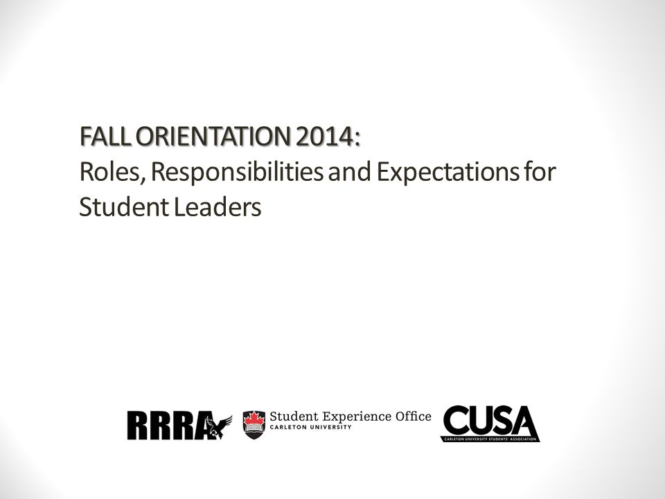 FALL ORIENTATION 2014: FALL ORIENTATION 2014: Roles, Responsibilities and Expectations for Student Leaders