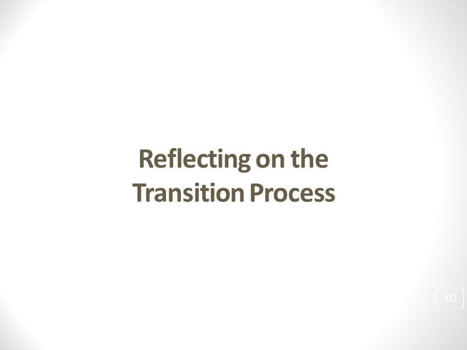 10 Reflecting on the Transition Process