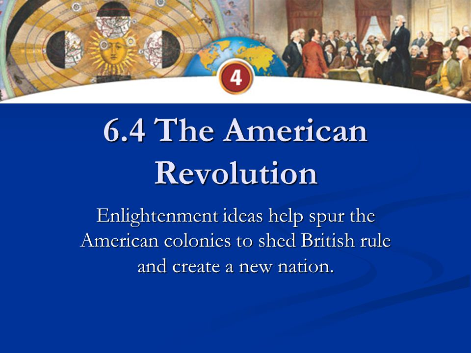 Learning Targets Explain the causes of the American Revolution Describe the Enlightenment ideas that are found in the American Revolution Summarize the enlightenment ideas that are present in the Declaration of Independence, U.S.