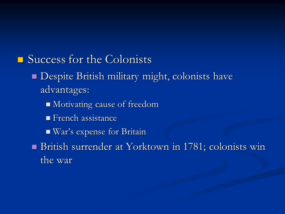 Success for the Colonists Success for the Colonists Despite British military might, colonists have advantages: Despite British military might, colonis