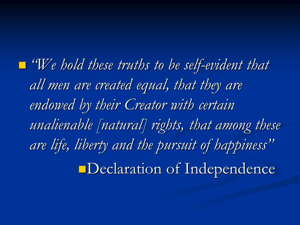 """""""We hold these truths to be self-evident that all men are created equal, that they are endowed by their Creator with certain unalienable [natural] rig"""