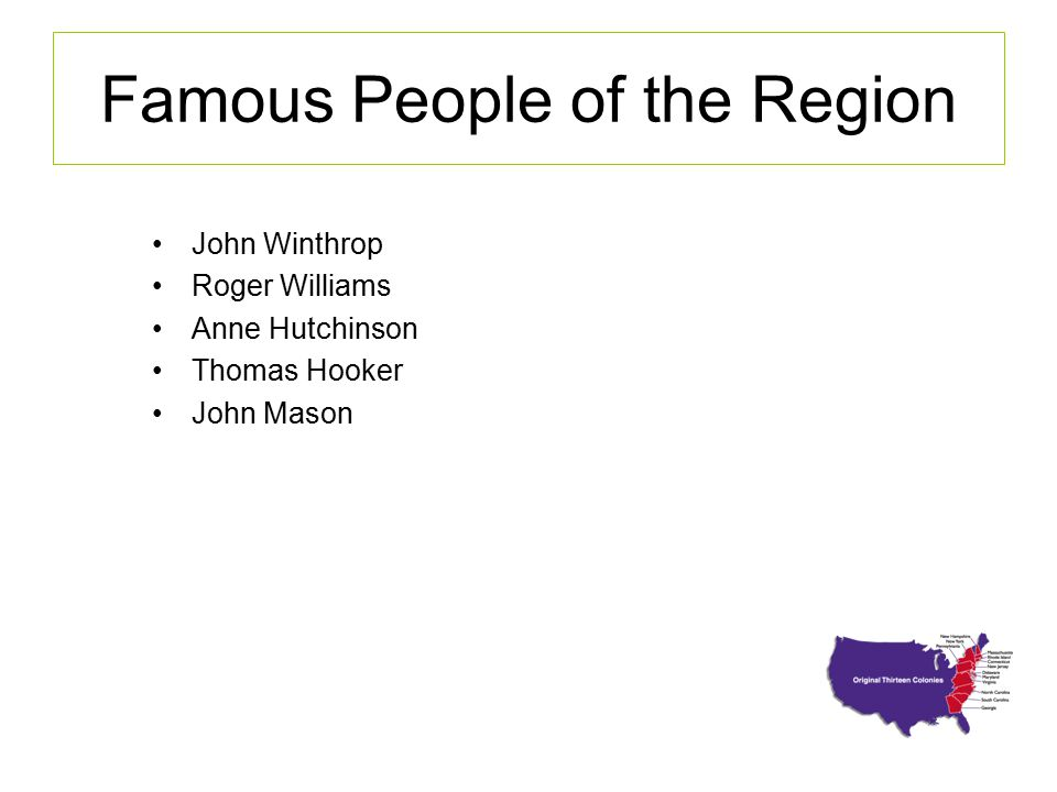 Famous People of the Region John Winthrop Roger Williams Anne Hutchinson Thomas Hooker John Mason