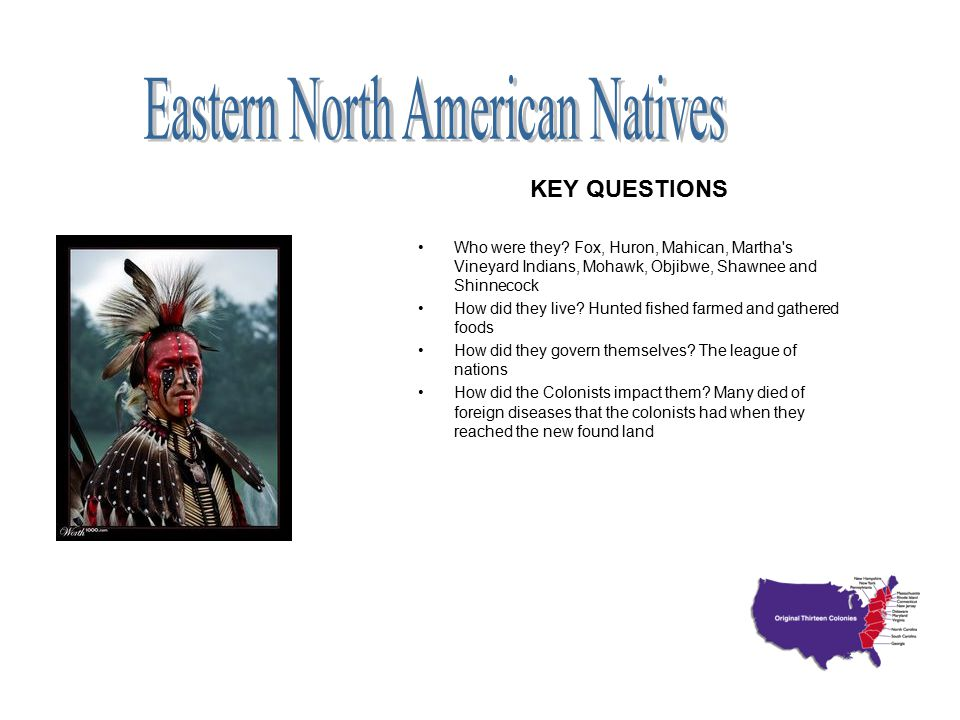 Who were they? Fox, Huron, Mahican, Martha's Vineyard Indians, Mohawk, Objibwe, Shawnee and Shinnecock How did they live? Hunted fished farmed and gat