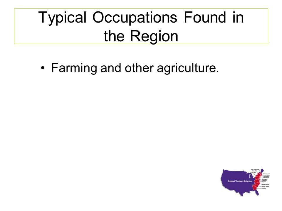 Typical Occupations Found in the Region Farming and other agriculture.