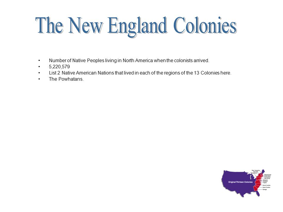 Number of Native Peoples living in North America when the colonists arrived. 5,220,579 List 2 Native American Nations that lived in each of the region