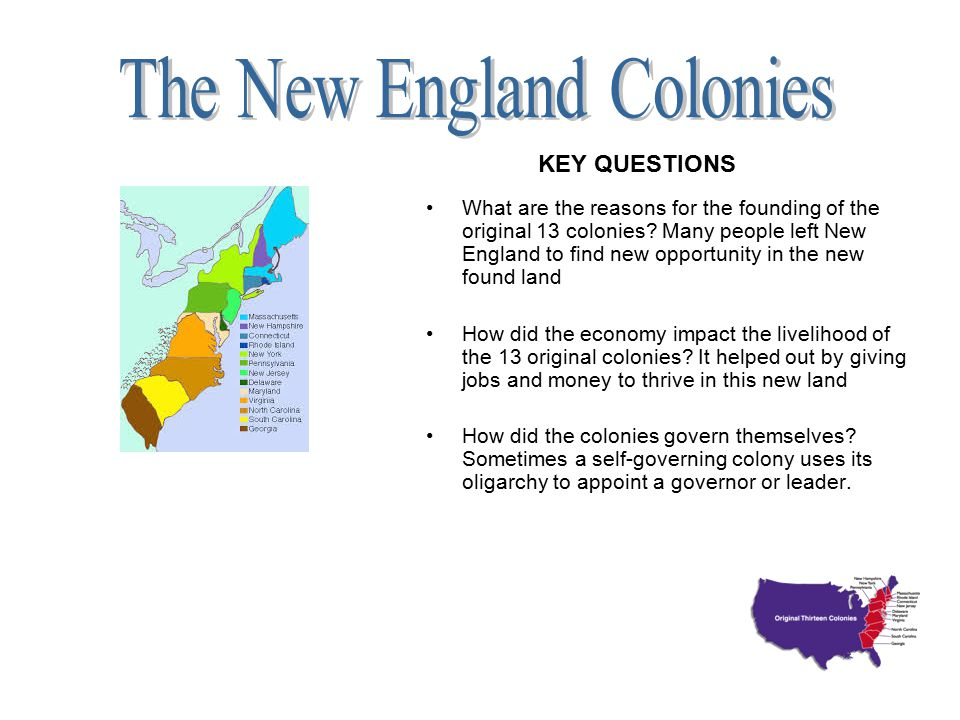 What are the reasons for the founding of the original 13 colonies? Many people left New England to find new opportunity in the new found land How did