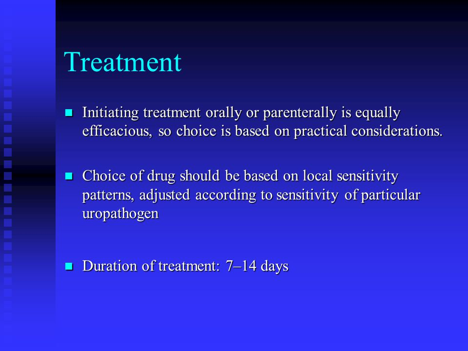 Treatment Initiating treatment orally or parenterally is equally efficacious, so choice is based on practical considerations. Initiating treatment ora