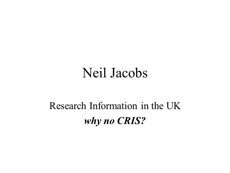 Neil Jacobs Research Information in the UK why no CRIS