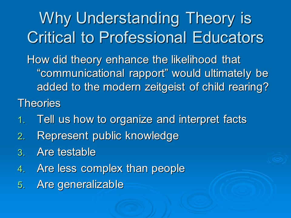 "Why Understanding Theory is Critical to Professional Educators How did theory enhance the likelihood that ""communicational rapport"" would ultimately b"
