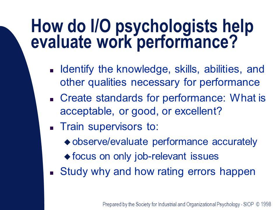 How do I/O psychologists help evaluate work performance.