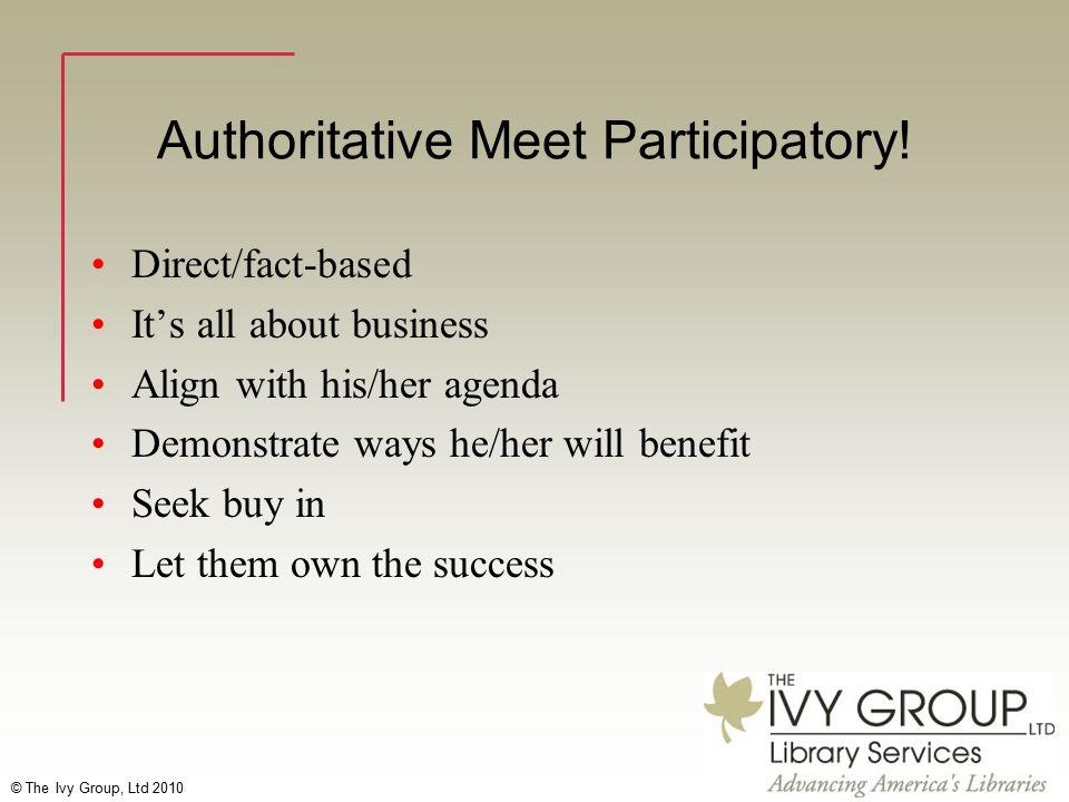 © The Ivy Group, Ltd 2010 Authoritative Meet Participatory.