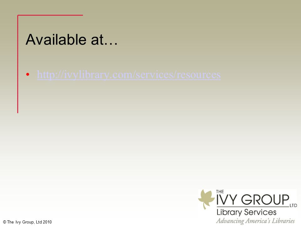 © The Ivy Group, Ltd 2010 Available at… http://ivylibrary.com/services/resources