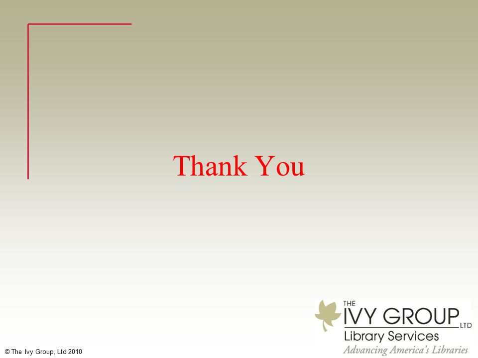 © The Ivy Group, Ltd 2010 Thank You