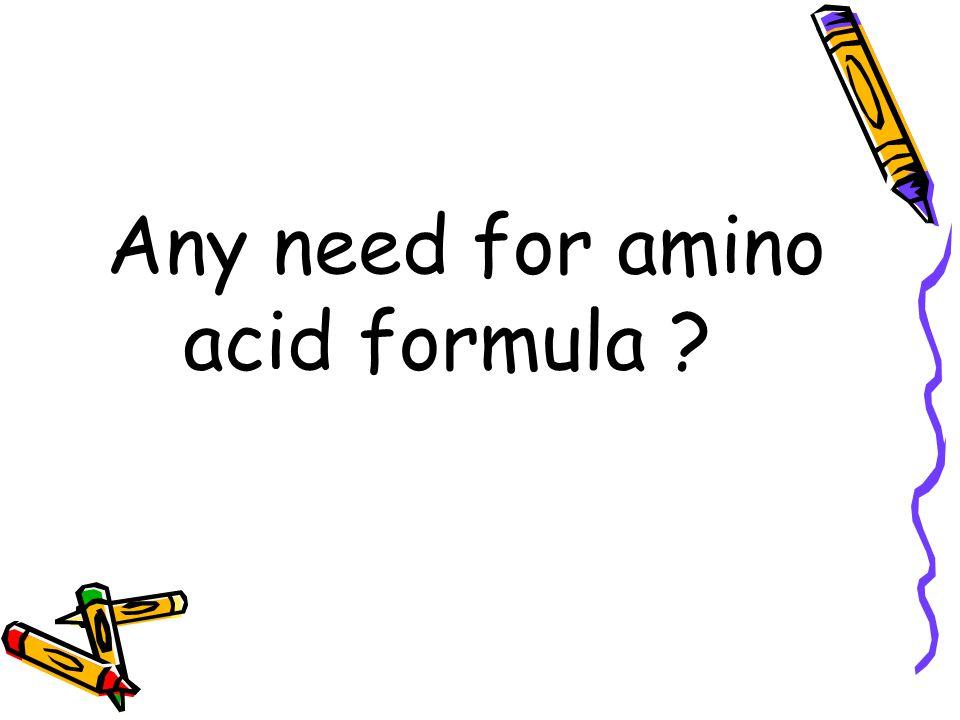Any need for amino acid formula