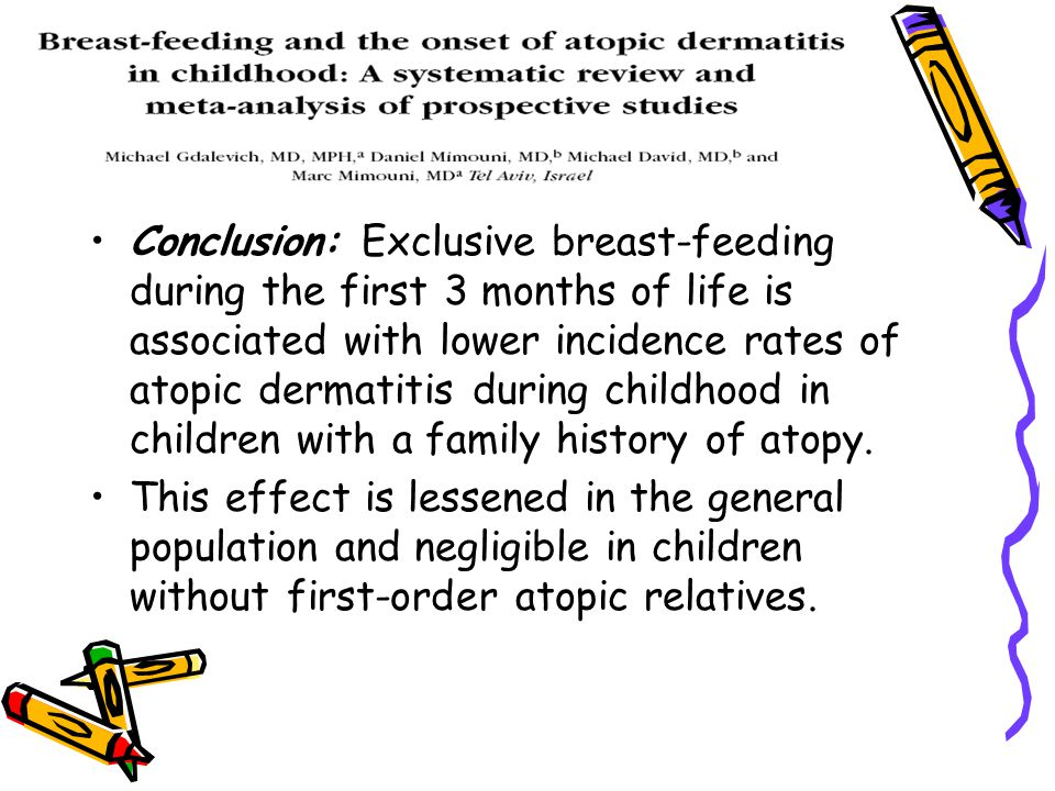 Conclusion: Exclusive breast-feeding during the first 3 months of life is associated with lower incidence rates of atopic dermatitis during childhood in children with a family history of atopy.