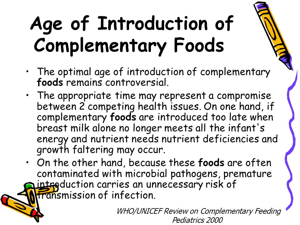 Age of Introduction of Complementary Foods The optimal age of introduction of complementary foods remains controversial.