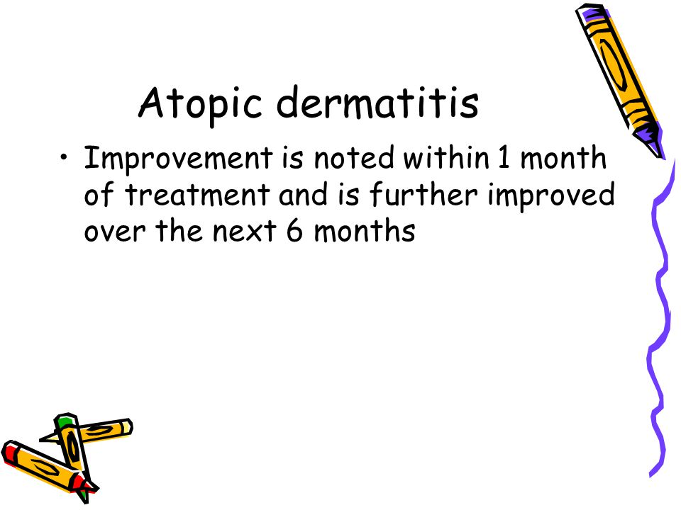 Atopic dermatitis Improvement is noted within 1 month of treatment and is further improved over the next 6 months