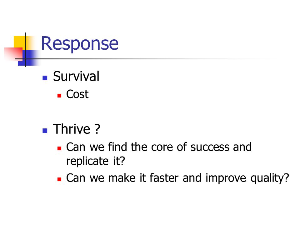 Response Survival Cost Thrive . Can we find the core of success and replicate it.