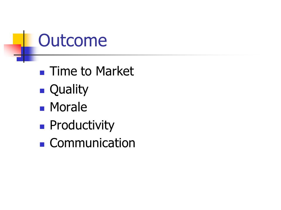 Outcome Time to Market Quality Morale Productivity Communication