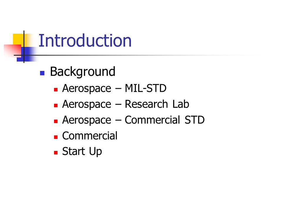 Introduction Background Aerospace – MIL-STD Aerospace – Research Lab Aerospace – Commercial STD Commercial Start Up
