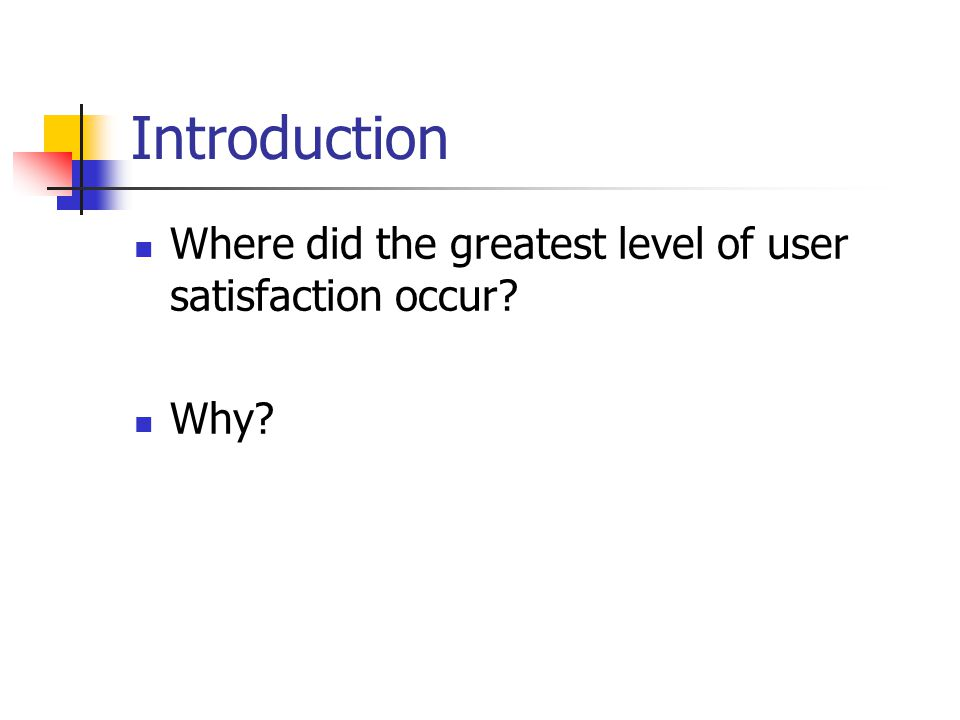 Introduction Where did the greatest level of user satisfaction occur? Why?