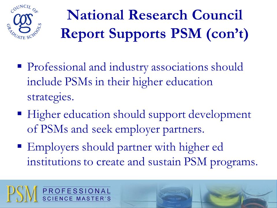 National Research Council Report Supports PSM (con't)  Professional and industry associations should include PSMs in their higher education strategie