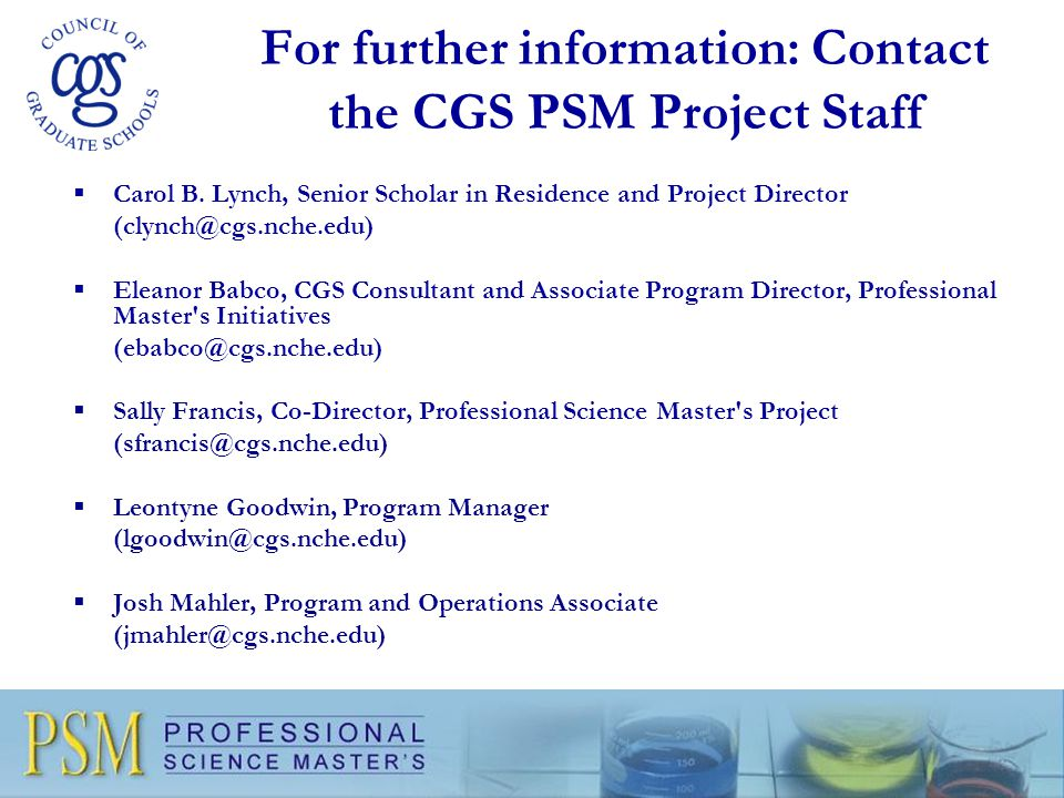 For further information: Contact the CGS PSM Project Staff  Carol B.
