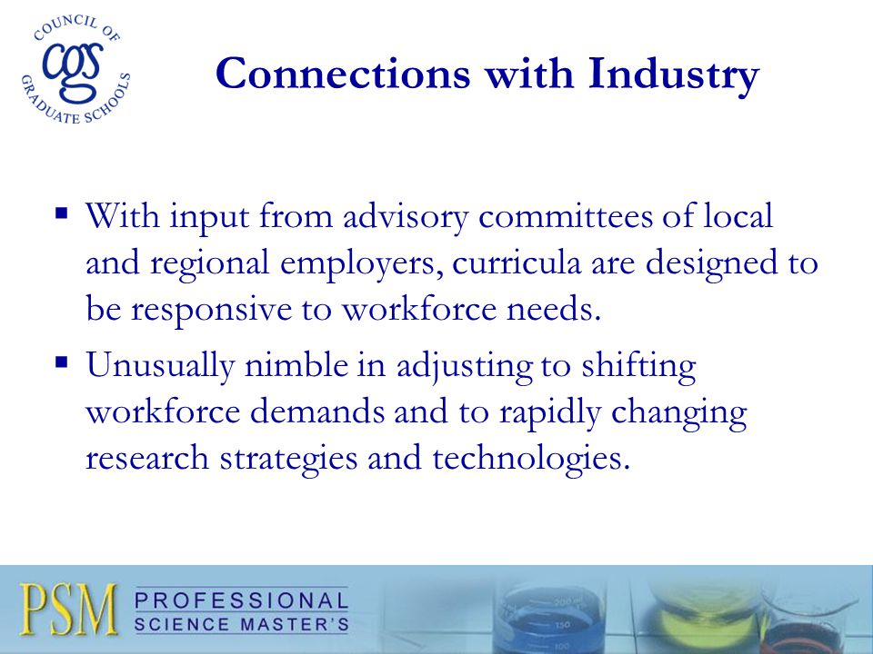 Connections with Industry  With input from advisory committees of local and regional employers, curricula are designed to be responsive to workforce needs.