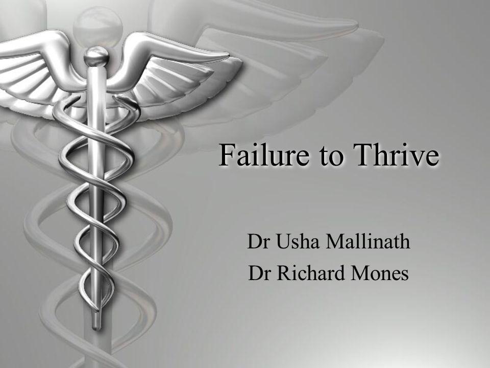 Failure to Thrive Dr Usha Mallinath Dr Richard Mones