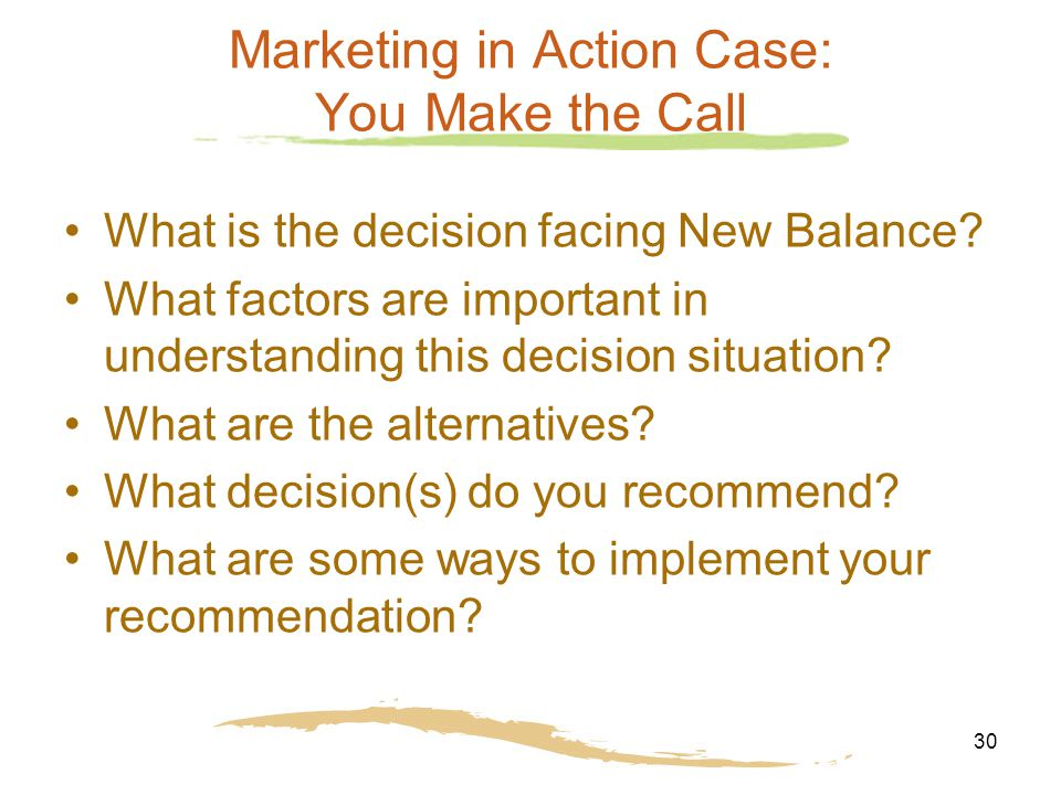30 Marketing in Action Case: You Make the Call What is the decision facing New Balance.