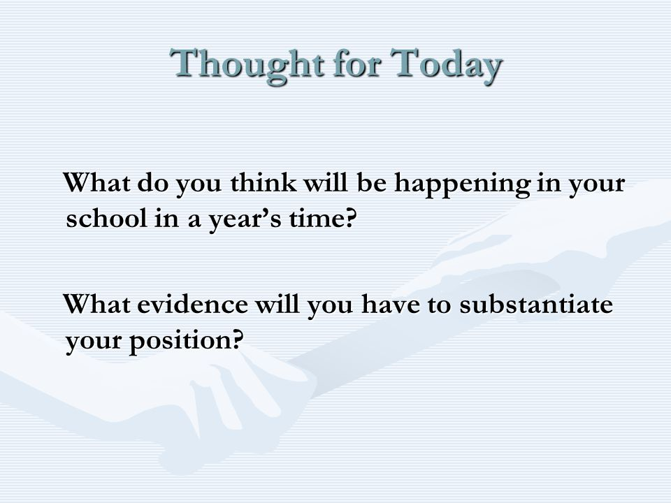 Thought for Today What do you think will be happening in your school in a year's time.