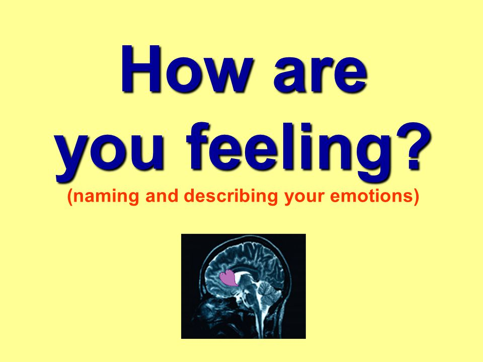 How are you feeling How are you feeling (naming and describing your emotions)
