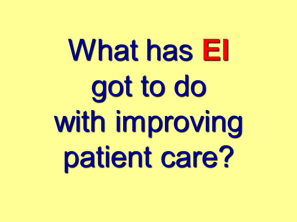 What has EI got to do with improving patient care