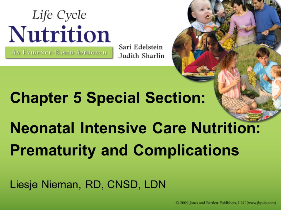 Chapter 5 Special Section: Neonatal Intensive Care Nutrition: Prematurity and Complications Liesje Nieman, RD, CNSD, LDN