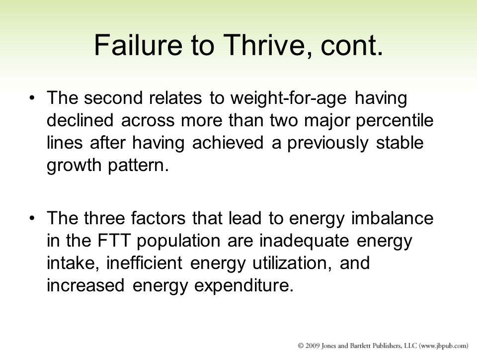 Failure to Thrive, cont. The second relates to weight-for-age having declined across more than two major percentile lines after having achieved a prev